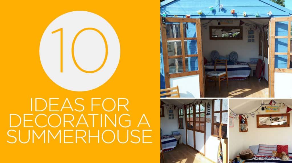 Summer House Ideas – 10 Ideas For Decorating A Summerhouse