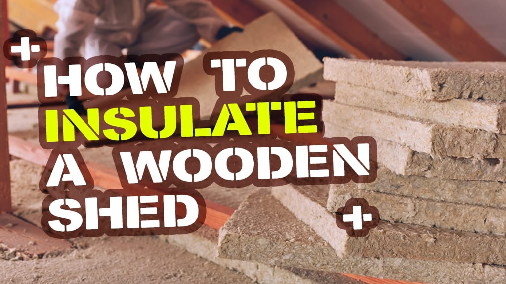 How To Insulate A Shed Shed Blog Garden Buildings Direct