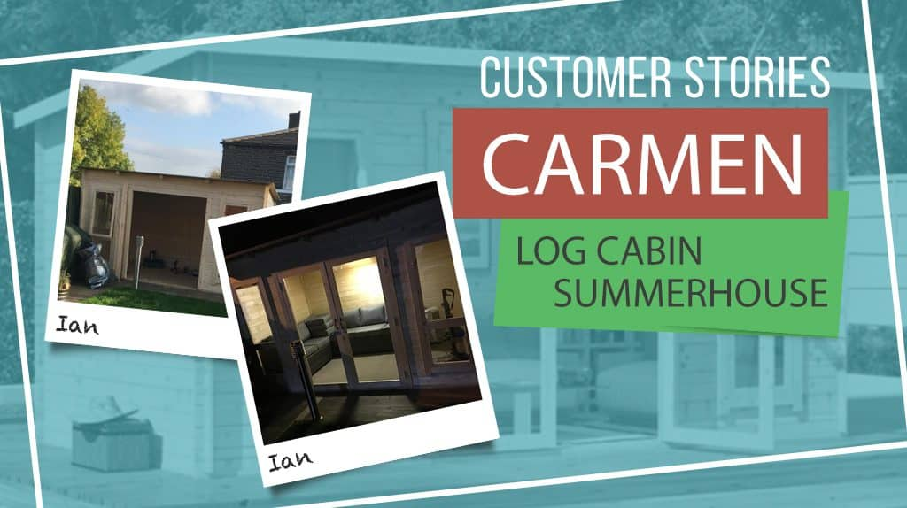 CARMEN LOG CABIN SUMMERHOUSE: CUSTOMER STORIES