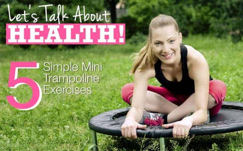 Let's Talk About Health: 5 Simple Mini Trampoline Exercises
