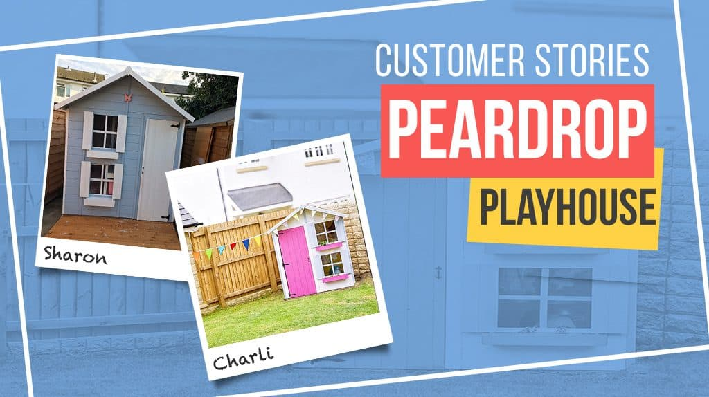 Peardrop Playhouse: Customer Stories