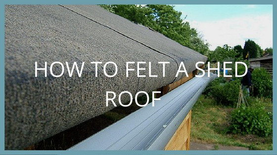 How To Felt A Shed Roof Blog Garden Buildings Direct