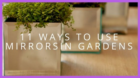 11 Amazing Ways To Use Mirrors In Your Garden