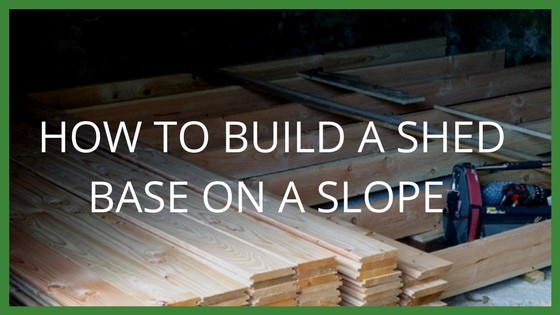 how to build a shed base on a slope blog garden. Black Bedroom Furniture Sets. Home Design Ideas