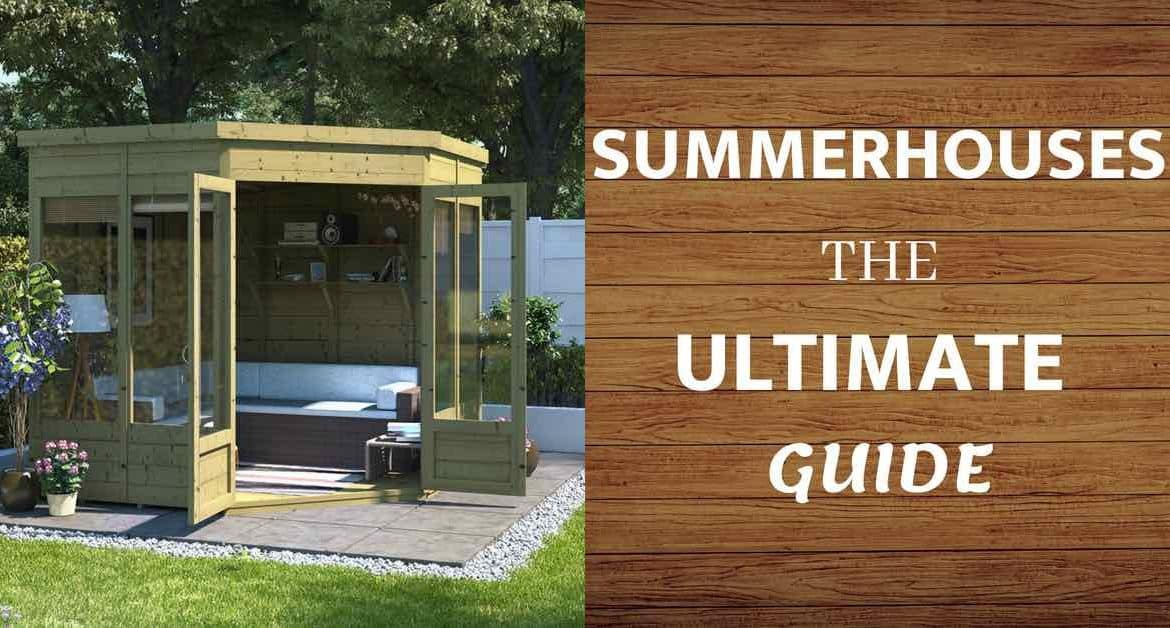 Summerhouses – The Ultimate Guide
