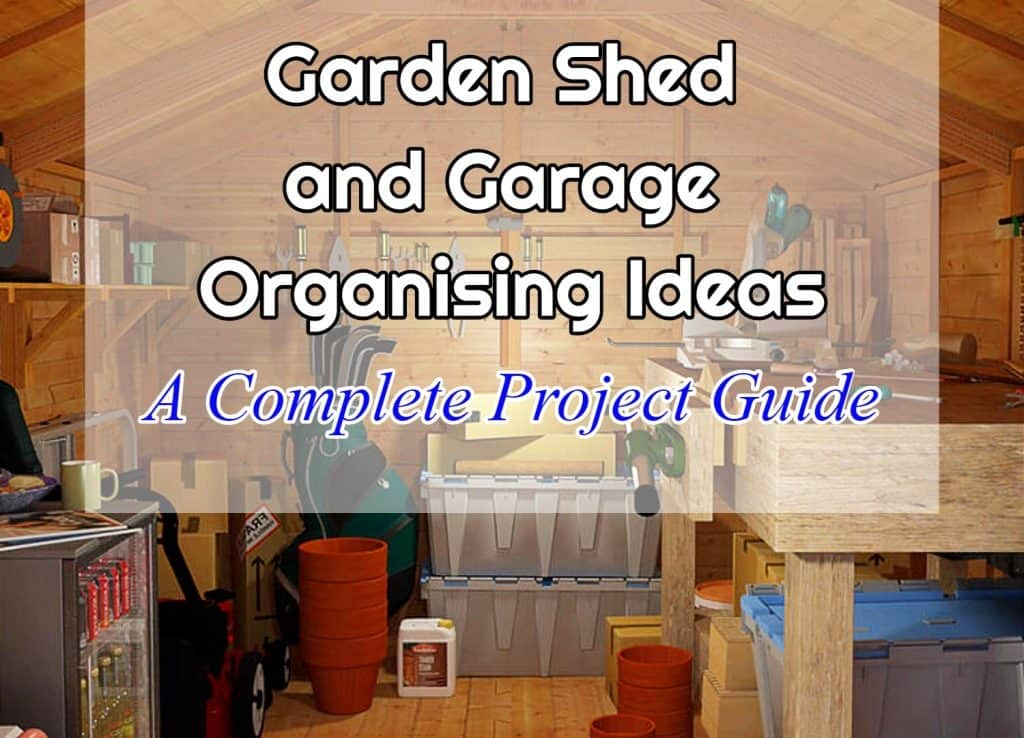 Brilliant Garden Shed And Garage Organising Ideas (A Complete Project Guide)