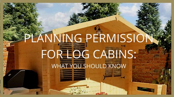 Log cabin planning permission need know