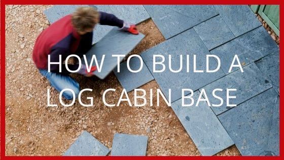 How to Build a Log Cabin Base