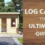 Log Cabins – The Ultimate Guide