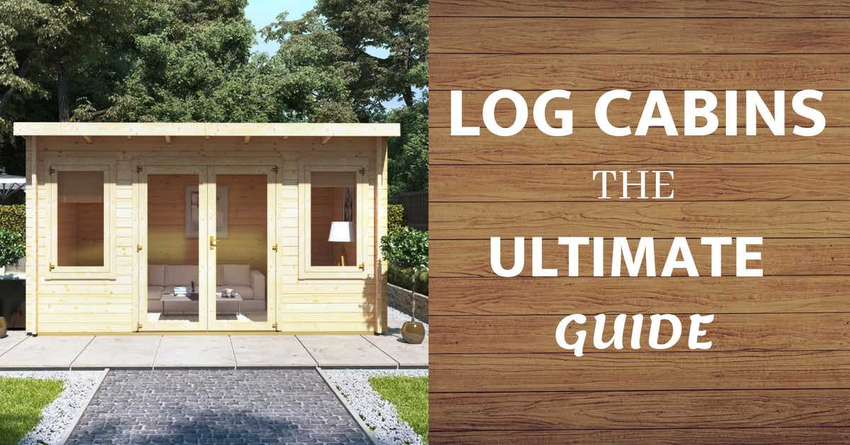 log cabins - the ultimate guide