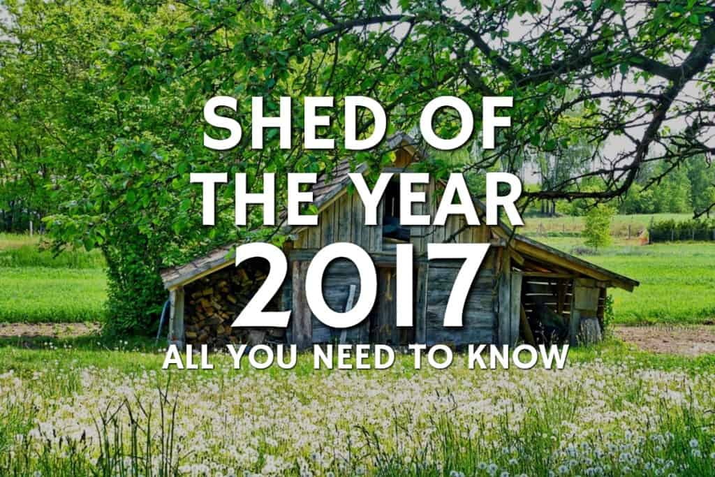 Shed of the Year 2017 – All You Need To Know